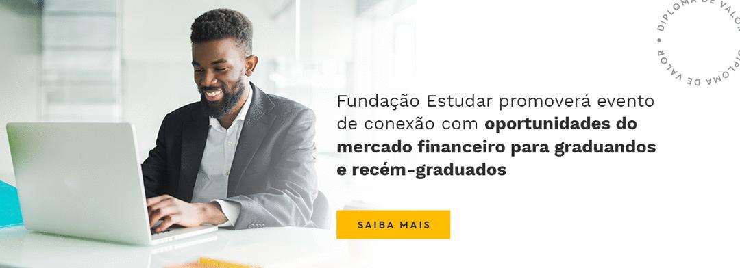 Fundação Estudar: evento virtual sobre Mercado Financeiro, Gestão Empresarial e Empreendedorismo & Inovação